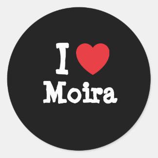 I love Moira heart T-Shirt Round Stickers