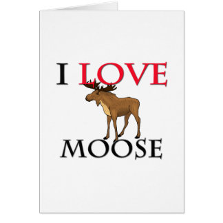 I Love Moose Greeting Card