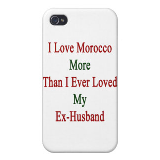 I Love Morocco More Than I Ever Loved My Ex Husban iPhone 4 Covers