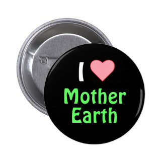 I love Mother Earth 6 Cm Round Badge