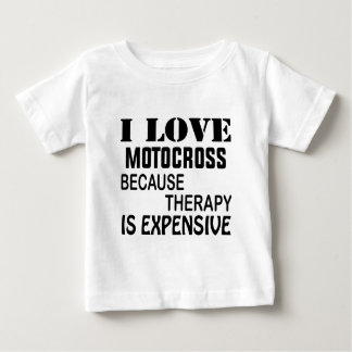 I Love Motocross Because Therapy Is Expensive Baby T-Shirt