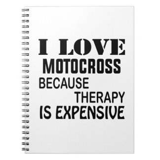 I Love Motocross Because Therapy Is Expensive Notebooks