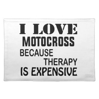 I Love Motocross Because Therapy Is Expensive Placemat