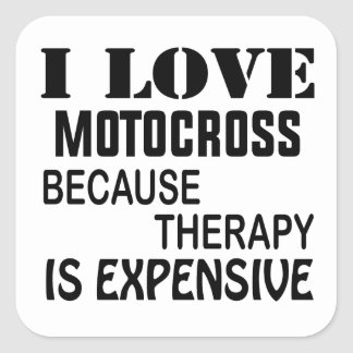 I Love Motocross Because Therapy Is Expensive Square Sticker
