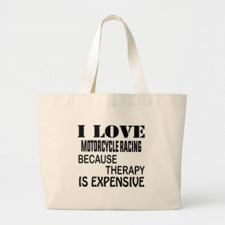 I Love Motorcycle Racing Because Therapy Is Expens Large Tote Bag