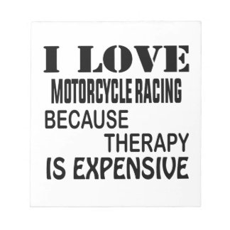 I Love Motorcycle Racing Because Therapy Is Expens Notepad