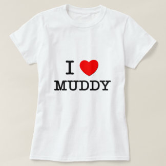 I Love Muddy T-Shirt