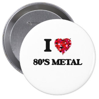 I Love My 80'S METAL 10 Cm Round Badge