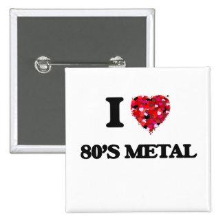 I Love My 80'S METAL 15 Cm Square Badge
