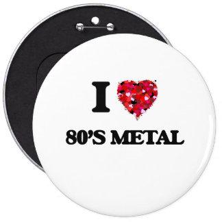 I Love My 80'S METAL 6 Cm Round Badge
