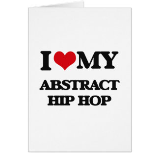 I Love My ABSTRACT HIP HOP Cards