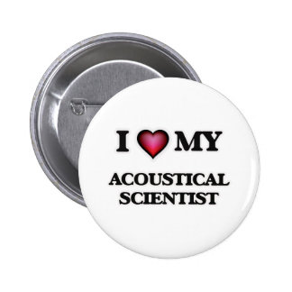 I love my Acoustical Scientist 6 Cm Round Badge