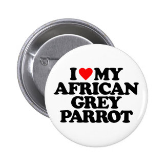 I LOVE MY AFRICAN GREY PARROT BUTTONS