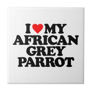 I LOVE MY AFRICAN GREY PARROT CERAMIC TILES