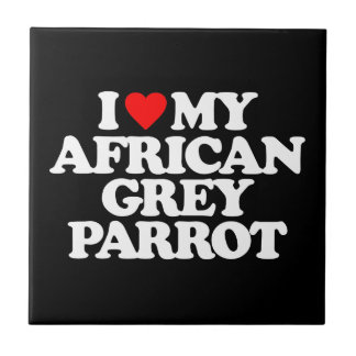 I LOVE MY AFRICAN GREY PARROT TILE