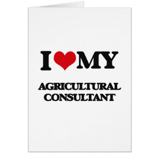 I love my Agricultural Consultant Greeting Card