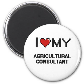 I love my Agricultural Consultant 2 Inch Round Magnet