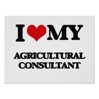 I love my Agricultural Consultant Poster