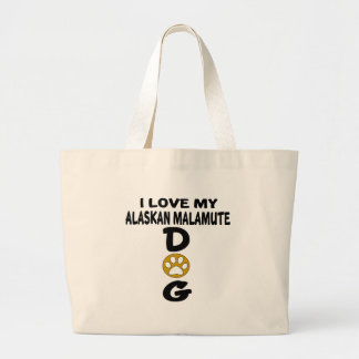I Love My Alaskan Malamute Dog Designs Large Tote Bag