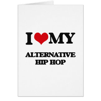I Love My ALTERNATIVE HIP HOP Greeting Card