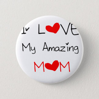 I Love My Amazing Mom 6 Cm Round Badge