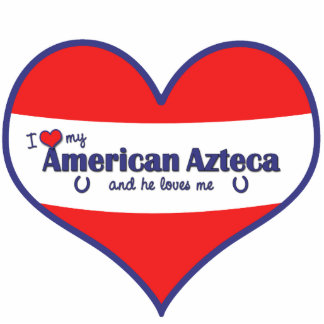 I Love My American Azteca (Male Horse) Photo Cut Outs