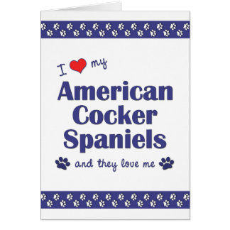 I Love My American Cocker Spaniels (Multiple Dogs) Card