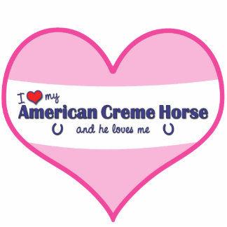I Love My American Creme Horse (Male Horse) Standing Photo Sculpture