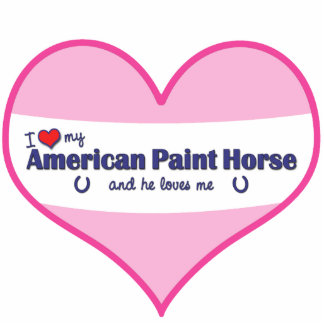 I Love My American Paint Horse (Male Horse) Standing Photo Sculpture
