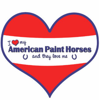 I Love My American Paint Horses (Multiple Horses) Photo Cut Out