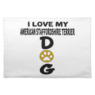 I Love My American Staffordshire Terrier Dog Desig Placemat
