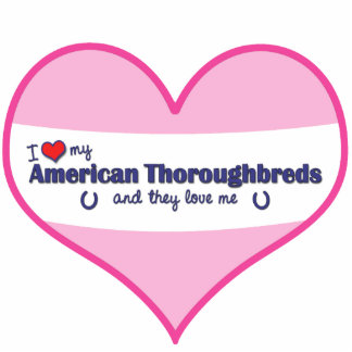 I Love My American Thoroughbreds (Multiple Horses) Cut Out