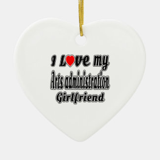 I love my Arts administration girlfriend Ceramic Heart Decoration