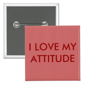I LOVE MY ATTITUDE BUTTON