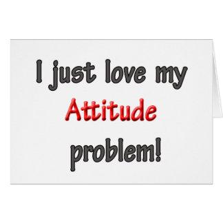 I LOVE MY ATTITUDE PROBLEM CARD