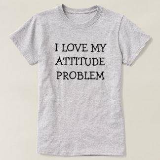 I LOVE MY ATTITUDE PROBLEM T-Shirt