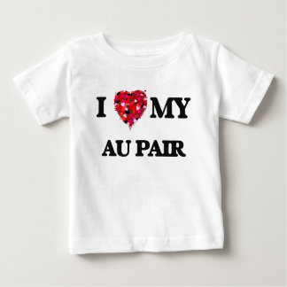 I love my Au Pair Baby T-Shirt