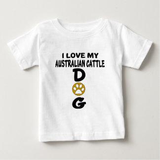 I Love My Australian Cattle Dog Designs Baby T-Shirt