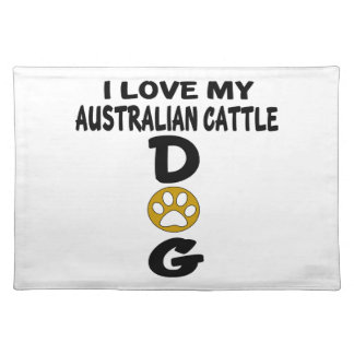 I Love My Australian Cattle Dog Designs Placemat