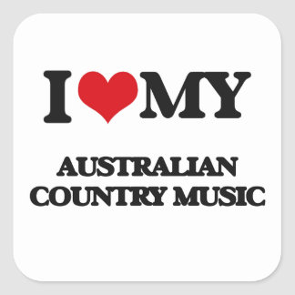 I Love My AUSTRALIAN COUNTRY MUSIC Square Sticker