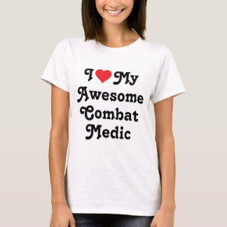 I love my awesome Combat Medic T-Shirt