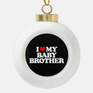 I LOVE MY BABY BROTHER CERAMIC BALL DECORATION