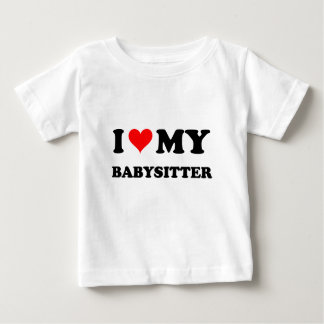 I Love My Babysitter Baby T-Shirt