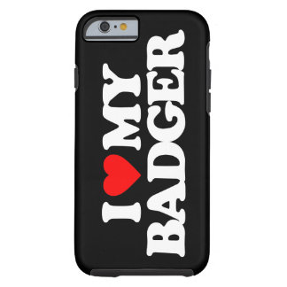 I LOVE MY BADGER TOUGH iPhone 6 CASE