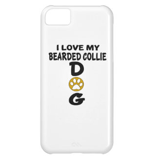 I Love My Bearded Collie Dog Designs iPhone 5C Case