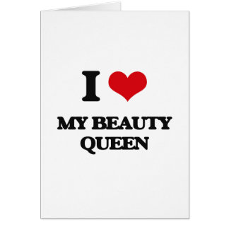 I love My Beauty Queen Greeting Card