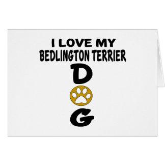 I Love My Bedlington Terrier Dog Designs Card