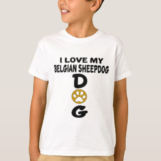 I Love My Belgian Sheepdog Dog Designs T-Shirt