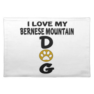 I Love My Bernese Mountain Dog Dog Designs Placemat