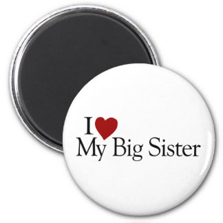 I Love My Big Sister 6 Cm Round Magnet